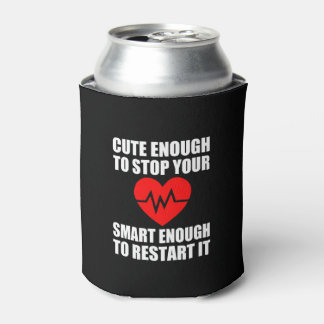 Cute Enough to stop your heart, funny Nurse can co Can Cooler
