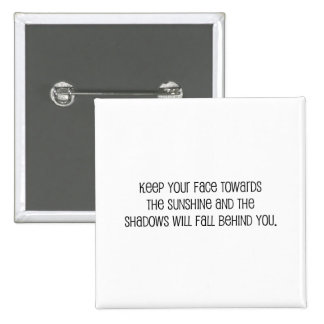 Cute Face Towards the Sunshine quote Pins