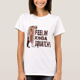 Cute FEELING KINDA SQUATCHY Finding Bigfoot Gear T-Shirt