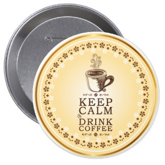 Cute Floral Keep Calm and Drink Coffee Pinback Button