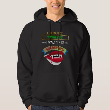 Cute Forget Princess, I Want To Be A Vampire Hoodie