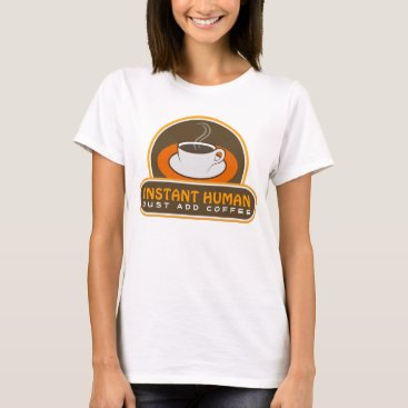 Coffee Themed Cute Funny Brown Instant Human Just Add Coffee T-Shirt