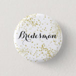 "Cute Gold Glitter Bridesman Button<br><div class=""desc"">We live in a world where you don&#39;t just have to have your girls by your side on your big day. Honor you male friends who join you on your big day!</div>"
