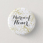 "Cute Gold Glitter Matron of Honor Button<br><div class=""desc"">Honor your Matron of Honor at your bach or rehearsal dinner!</div>"