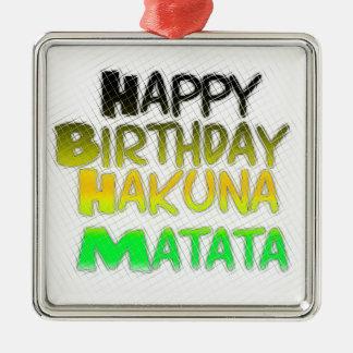 Cute Happy Birthday Hakuna Matata eco Inspirationa Metal Ornament