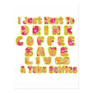 Cute I just want to Drink Coffee Save Lives and T Postcard