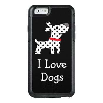 Cute I Love Dogs Otterbox Iphone 6/6s Case by idesigncafe at Zazzle