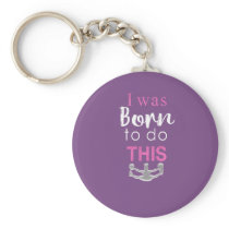 Cute I was born to do this Cheer & Cheerleading Keychain