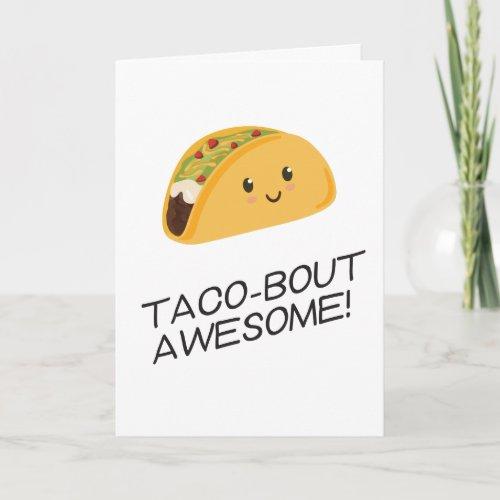 Cute Kawaii Taco Taco_bout Awesome Card