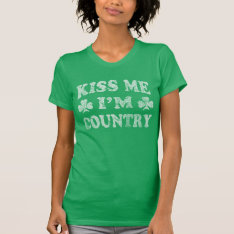 Cute Kiss Me I'm Country St Patrick's Day T-shirt at Zazzle
