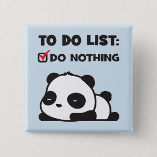 Cute Lazy Panda - To Do List - NOTHING - Funny Button