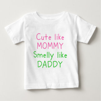 Cute Like Mommy, Smelly Like Daddy T Shirts