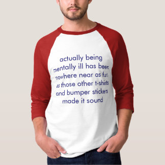 cute mental illness slogan charming funny ha ha T-Shirt