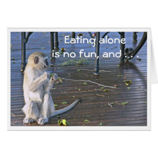 """""""CUTE & MESSY BABOON"""" (EATING ALONE IS NO FUN) CARD"""