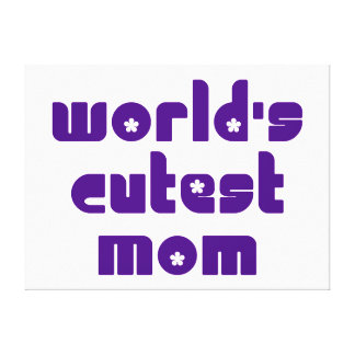 Cute Mothers Moms World s Cutest Mom Gallery Wrapped Canvas