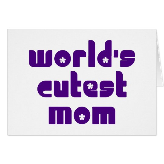 Cute Mothers & Moms : World's Cutest Mom Card
