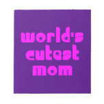 Cute Mothers & Moms : World's Cutest Mom Scratch Pads
