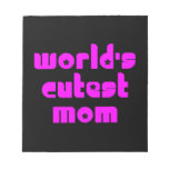 Cute Mothers & Moms : World's Cutest Mom Notepads