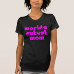 Cute Mothers & Moms : World's Cutest Mom T Shirts