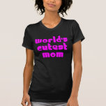 Cute Mothers & Moms : World's Cutest Mom T-shirts
