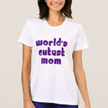 Cute Mothers & Moms : World's Cutest Mom Tee Shirt