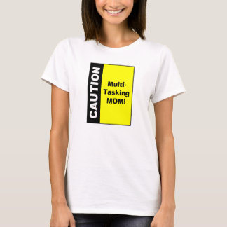 Cute Multi Tasking Mom Caution T-Shirt