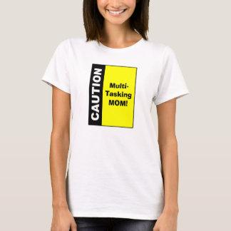 Cute Multi Tasking Mom Caution T-Shirt
