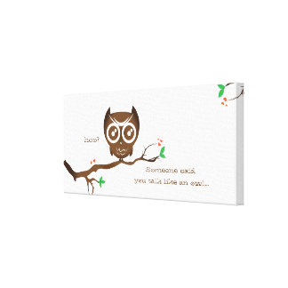 Cute Owl with Funny saying... Canvas Print