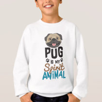 Cute Pug is My Spirit Animal Sweatshirt