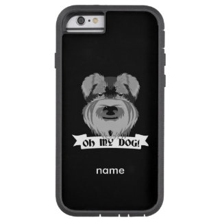 Cute Schnauzer Oh My Dog Tough Xtreme iPhone 6 Case
