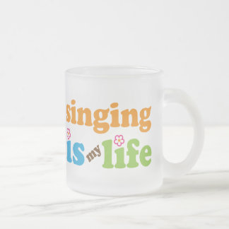 Cute Singing is My Life 10 Oz Frosted Glass Coffee Mug