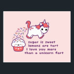 "Cute Unicorn Fart Postcard<br><div class=""desc"">Super cute baby unicorn pooping out rainbow sprinkles on happy cupcake friend. Design includes the quote &quot;Sugar is sweet,  lemons are tart,  I love you more than a unicorn fart.&quot;</div>"