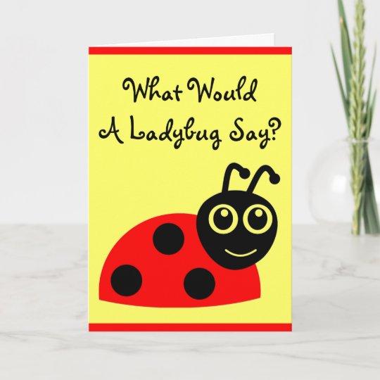 Cute What Would A Ladybug Say Happy Birthday Card Zazzle