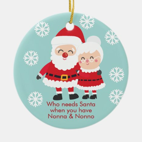 Cute Who Needs Santa. Nonna & Nonno Grandpa Ceramic Ornament
