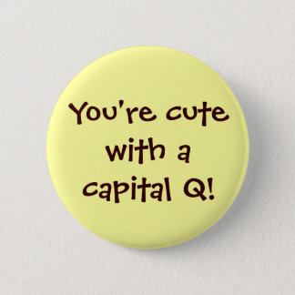 Cute with a Capital Q Button