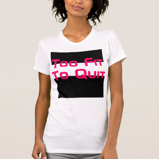 Cute Workout Too Fit To Quit Fitted Racerback Tank
