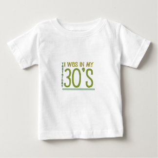 """Cute, """"Yesterday I was in my 30's"""" Baby T-Shirt"""