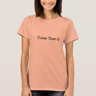 Cuter Than U T-Shirt