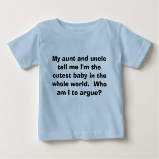 Cutest Baby: Who am I to argue? Baby T-Shirt