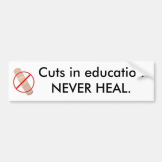 Cuts in education NEVER HEAL. Car Bumper Sticker