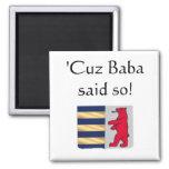 'Cuz Baba said so! Fridge Magnet