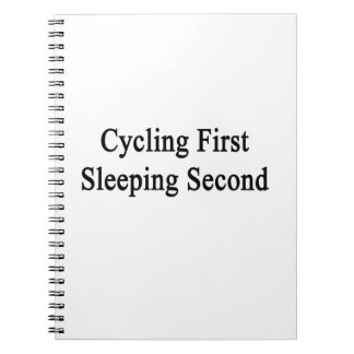 Cycling First Sleeping Second Spiral Note Books