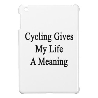 Cycling Gives My Life A Meaning iPad Mini Case