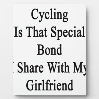 Cycling Is That Special Bond I Share With My Girlf Plaque