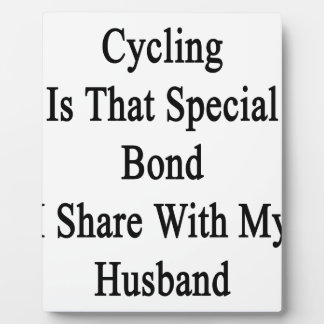 Cycling Is That Special Bond I Share With My Husba Plaque