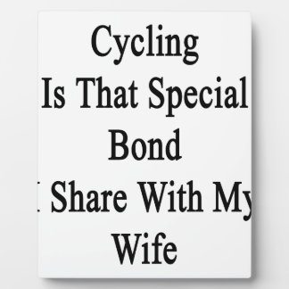 Cycling Is That Special Bond I Share With My Wife. Plaque