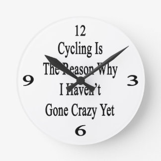 Cycling Is The Reason Why I Haven't Gone Crazy Yet Round Clock