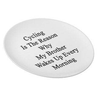 Cycling Is The Reason Why My Brother Wakes Up Ever Plate