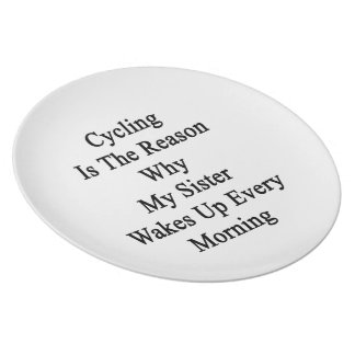 Cycling Is The Reason Why My Sister Wakes Up Every Party Plates