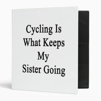 Cycling Is What Keeps My Sister Going 3 Ring Binder